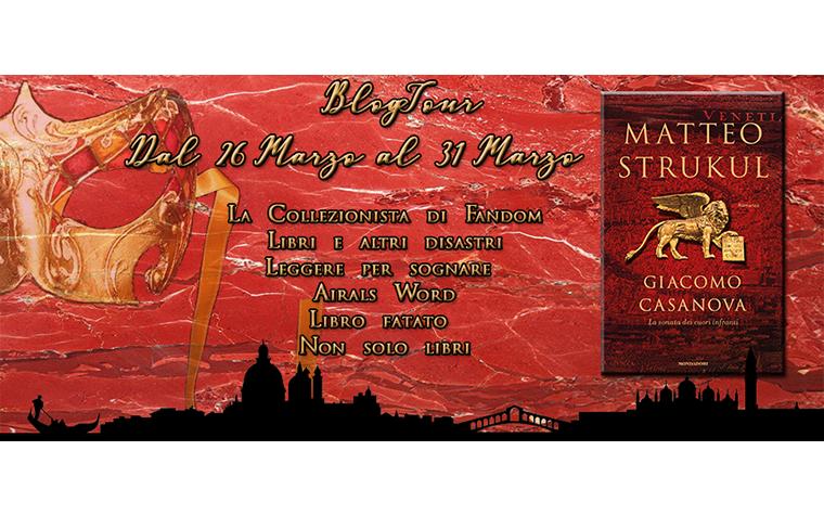 Blog Tour – Giacomo Casanova. La ballata dei cuori infranti di Matteo Strukul