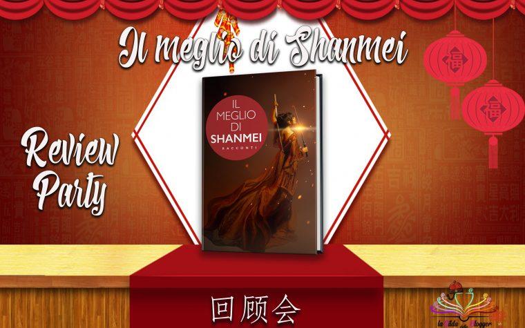 Review Party – Il meglio di Shanmei